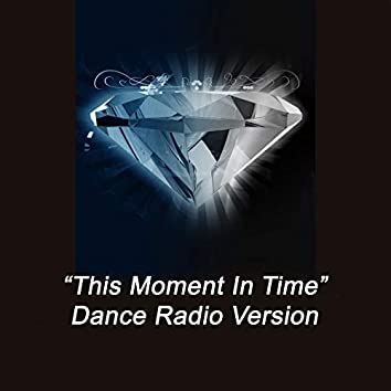 This Moment in Time (Dance Radio Version)