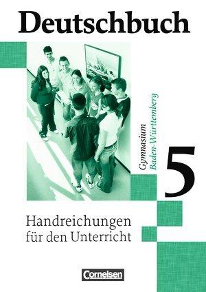 Deutschbuch 5. Handreichungen für den Unterricht für Gymnasien in Baden-Württemberg