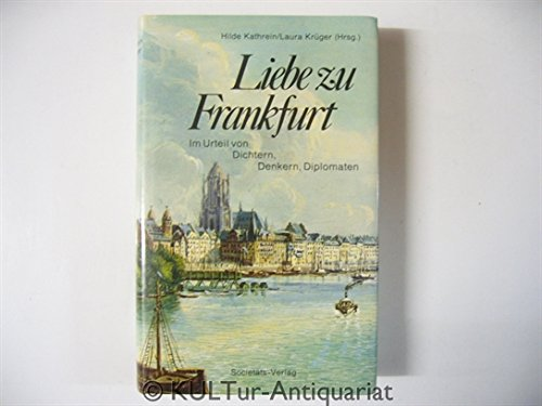 Liebe zu Frankfurt, Die Stadt im Urteil von Dichtern, Denkern, Diplomaten, Mit Abb.,