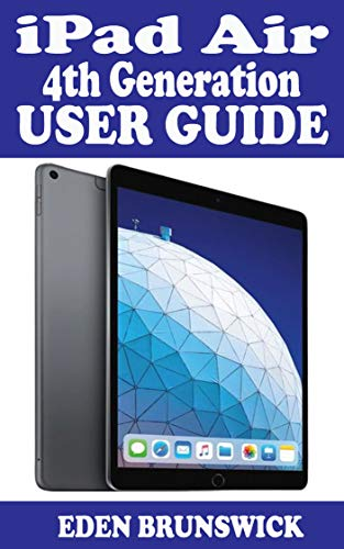iPad Air 4th Generation User Guide: The Ultimate Step By Step Practical Manual For Beginners And Seniors To Effectively Master And Use The New Apple iPad ... Fun Tips And Trick.s And (English Edition)