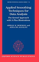 Applied Smoothing Techniques for Data Analysis: The Kernel Approach With S-Plus Illustrations (Oxford Statistical Science Series)