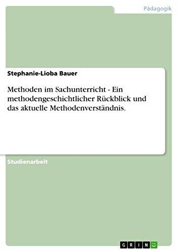 Methoden im Sachunterricht - Ein methodengeschichtlicher Rückblick und das aktuelle Methodenverständnis.