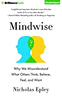 Mindwise: How We Misunderstand What Others Think, Believe, Feel, and Want
