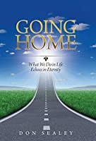 Going Home: What We Do in Life Echoes in Eternity