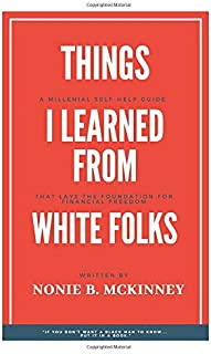Things I Learned From White Folks: Reporting Live From My Seat At The Table (40 Acres & a Mil)