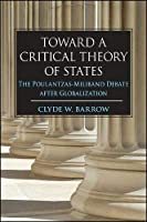 Toward a Critical Theory of States: The Poulantzas-Miliband Debate After Globalization (Suny Series in New Political Science)