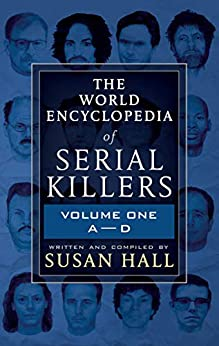 [Susan Hall]のThe World Encyclopedia of Serial Killers: Volume One, A–D (English Edition)