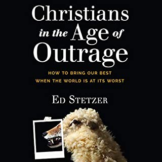 Christians in the Age of Outrage     How to Bring Our Best When the World Is at Its Worst              By:                                                                                                                                 Ed Stetzer                               Narrated by:                                                                                                                                 Wayne Shepherd                      Length: 9 hrs and 34 mins     22 ratings     Overall 4.7