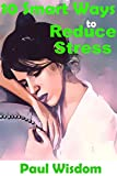 10 Smart Ways to Reduce Stress: Stress management techniques you can use at no cost to you (Short Reports Series) (English Edition)