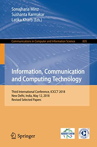 Information, Communication and Computing Technology: Third International Conference, ICICCT 2018, New Delhi, India, May 12, 2018, Revised Selected ... Computer and Information Science, Band 835)