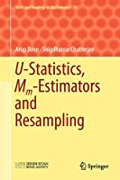 U-Statistics, Mm-Estimators and Resampling (Texts and Readings in Mathematics, 75)