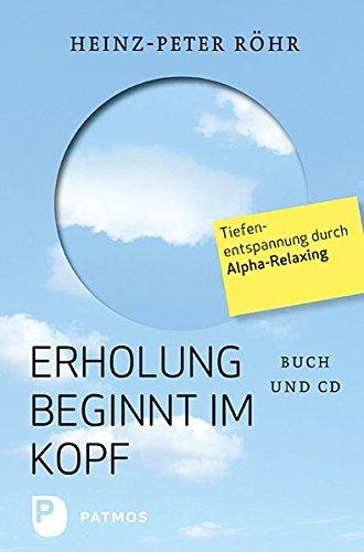 Erholung beginnt im Kopf: Tiefenentspannung durch Alpha-Relaxing: Tiefenentspannung durch Alpha-Relaxing - Buch mit CD