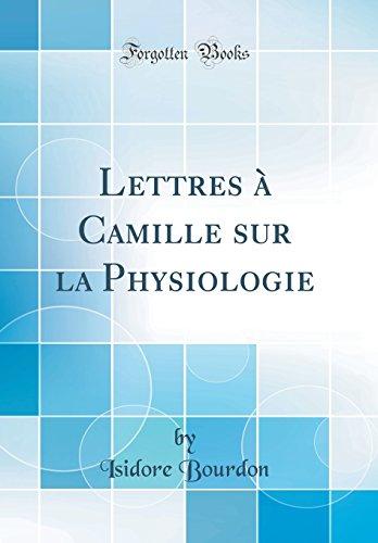 Lettres à Camille sur la Physiologie (Classic Reprint)