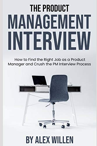 Compare Textbook Prices for The Product Management Interview: How to Find the Right Job as a Product Manager and Crush the PM Interview Process  ISBN 9781075470981 by Willen, Alex