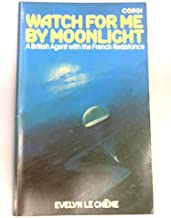Watch for Me by Moonlight: British Agent with the French Resistance