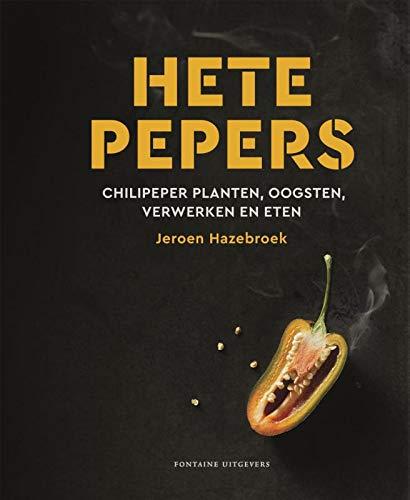 Hete pepers: Chilipeper planten, oogsten, verwerken en eten