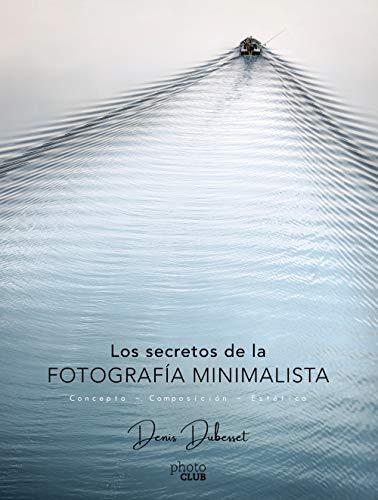 Los secretos de la fotografía minimalista: Concepto - Composición - Estética (Photoclub)