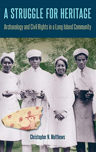 Compare Textbook Prices for A Struggle for Heritage: Archaeology and Civil Rights in a Long Island Community Cultural Heritage Studies 1 Edition ISBN 9780813066684 by Matthews, Christopher N.
