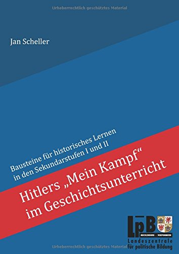 """Hitlers """"Mein Kampf"""" im Geschichtsunterricht: Bausteine für historisches Lernen in den Sekundarstufen I und II"""