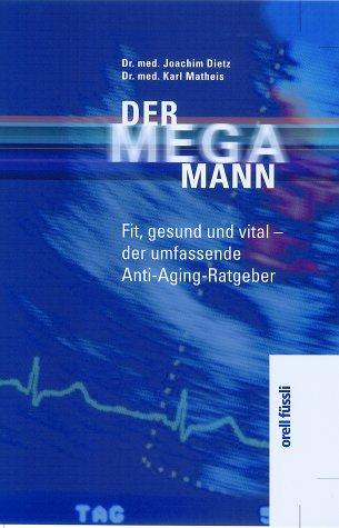 Der Mega-Mann: Fit, gesund und vital - der umfassende Anti-Aging-Ratgeber