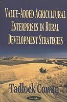 Value-Added Agricultural Enterprises in Rural Development Strategies
