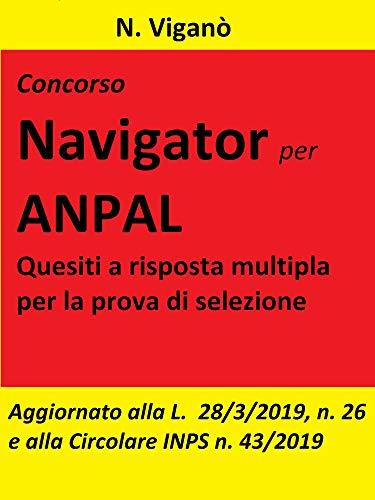 Concorso Navigator per ANPAL.  1360 Quesiti per la prova selettiva: Aggiornato alla L. 26/2019 e alla Circolare INPS n. 43 del 20 marzo 2019