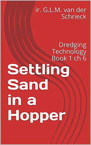 Settling Sand in a Hopper: Dredging Technology Book 1 ch 6