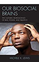 Our Biosocial Brains: The Cultural Neuroscience of Bias, Power, and Injustice