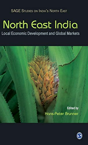 North East India: Local Economic Development and Global Markets (Sage Studies on India's North East)
