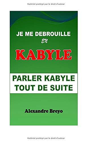 Je me Debrouille en Kabyle: Parler Kabyle tout de Suite