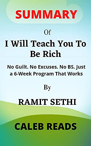 Summary of I Will Teach You To Be RICH By Ramith Sethi: No Guilt. No Excuses. No BS. Just a 6-Week Program That Works (English Edition)