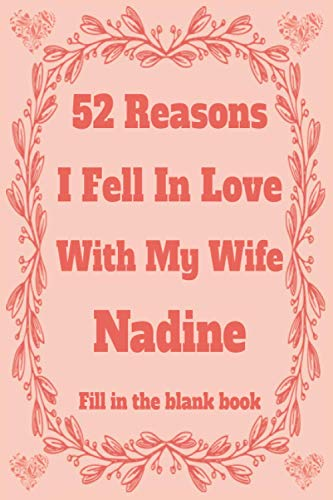 52 Reasons I Fell In Love With My Wife Nadine: Personalized Fill in The Blank Book Gift For Couples