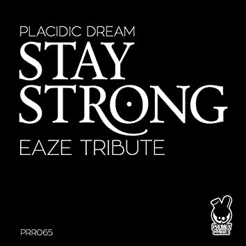 Stay Strong (Eaze Tribute)