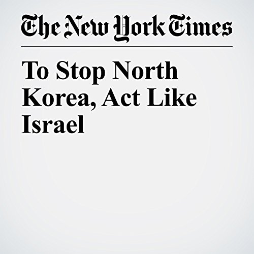 To Stop North Korea, Act Like Israel audiobook cover art