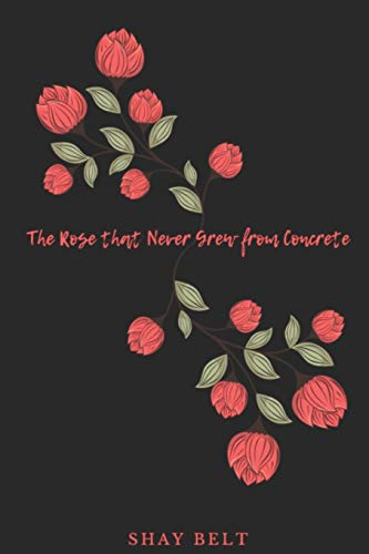 The Rose that Never Grew From Concrete