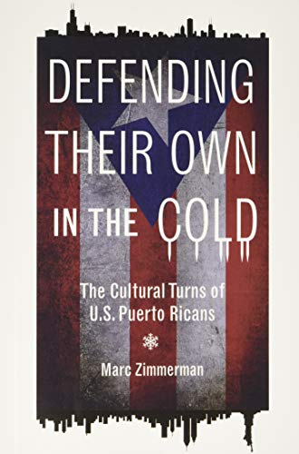 Defending Their Own in the Cold: The Cultural Turns of U.S. Puerto Ricans (Latinos in Chicago and Midwest)