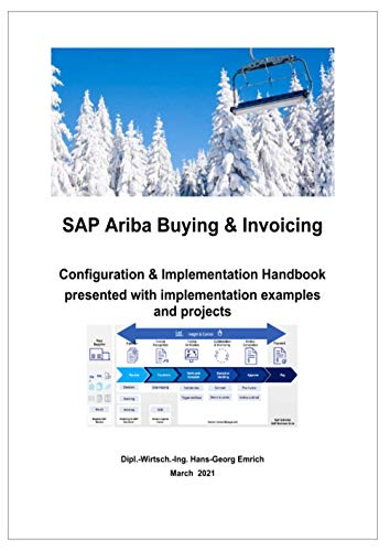 SAP Ariba Buying & Invoicing Solution: SAP Ariba Buying & Invoicing Configuration handbook presented with implementation examples and projects: SAP ... with implementation examples and projects