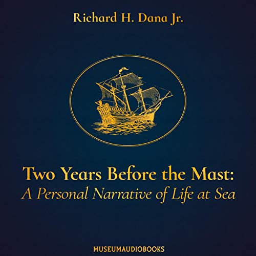 Two Years Before the Mast: A Personal Narrative of Life at Sea Audiobook By Richard H. Dana Jr. cover art