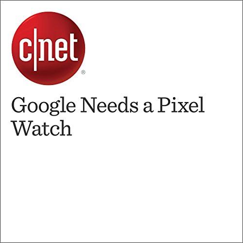 Google Needs a Pixel Watch audiobook cover art
