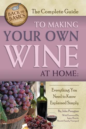 Compare Textbook Prices for The Complete Guide to Making Your Own Wine at Home Everything You Need to Know Explained Simply REVISED  Back to Basics 2 Edition ISBN 9781620230046 by Peragine, John N