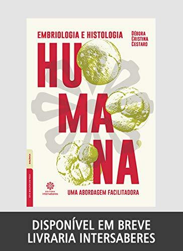 Embriologia e histologia humana: uma abordagem facilitadora