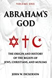 Abraham's God: The Origin and History of the Beliefs of Jews, Christians, and Muslims