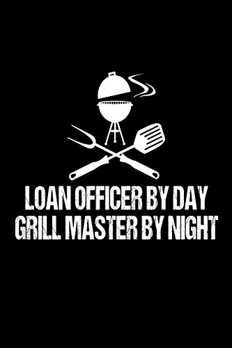 Loan Officer By Day Grill Master By Night: Funny Best Grill Master Ever For Mortgage Lenders