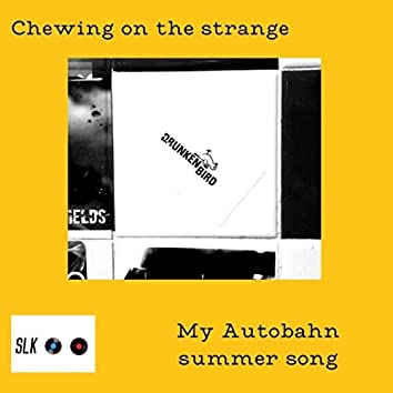 Chewing on the Strange: My Autobahn Summer Song