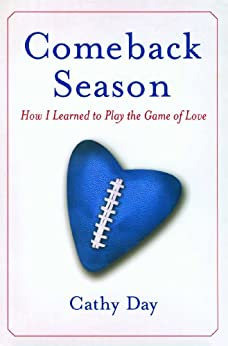 Comeback Season: How I Learned to Play the Game of Love by [Cathy Day]