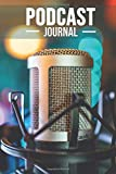 Podcast Journal for Podcasters Creators and Storytelling Plan Your Perfect Episodes And Interviews: Diary Notebook To Write Podcast Notes and Ideas ... For Podcaste Lovers 6X9 Inches Matte Finish