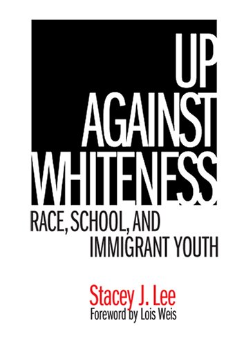 Up Against Whiteness: Race, School, and Immigrant Youth