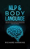 NLP & Body Language: Learn How to Read, Influence and Analyze People Using Body Language, Persuasive Communication and Active Listening (Your Mind Secret Weapons)