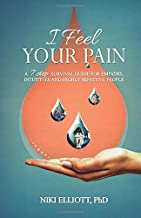 I Feel Your Pain: A 7-Step Survival Guide for Empaths, Intuitives and Highly Sensitive People