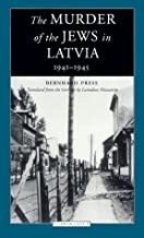 The Murder of the Jews in Latvia 1941-1945 (Jewish Lives)